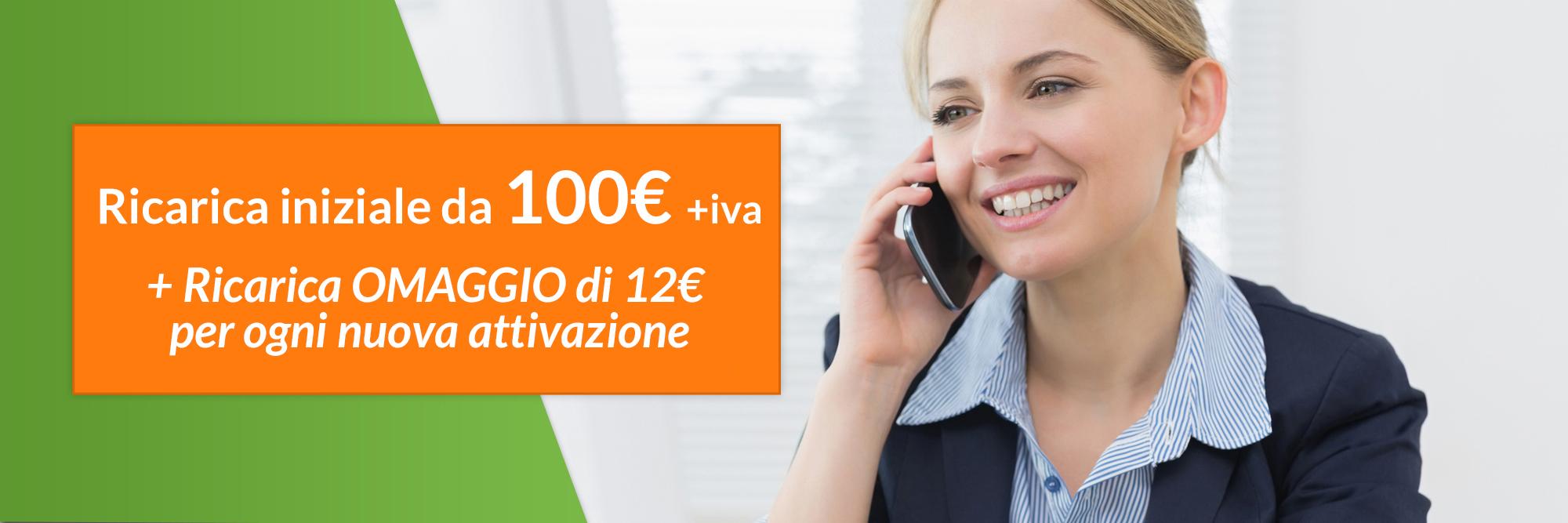Ricarica iniziale da 100€ +iva, ricarica omaggio di 12€per ogni nuova attivazione